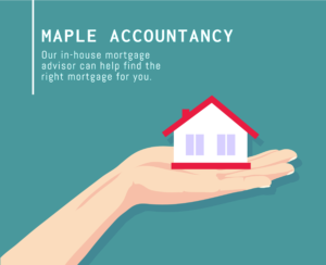 Image with turquoise background showing an drawing of a hand holding a house with the text 'Maple Accountancy, our mortgage advisor can help find the right mortgage for you.'